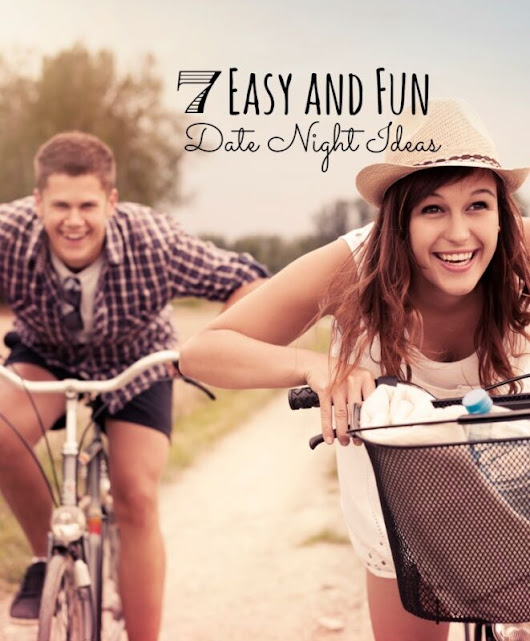 7 Easy and Fun Date Night Ideas