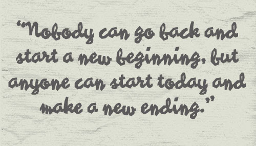 Nobody Can Go Backand Start A New Beginningbut Anyone Can Start