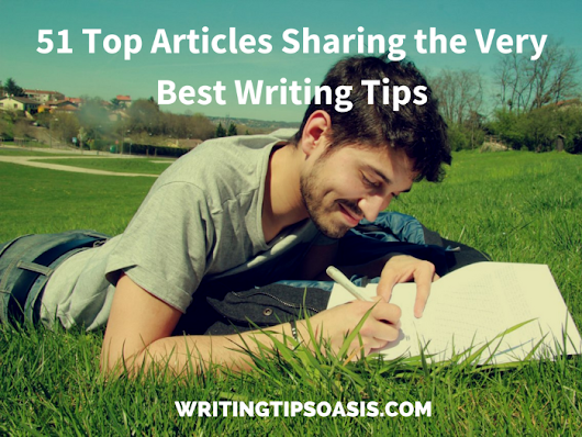 51 Top Articles Sharing the Very Best Writing Tips - Writing Tips Oasis