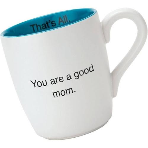 Good Mom Coffee Mug That's all.