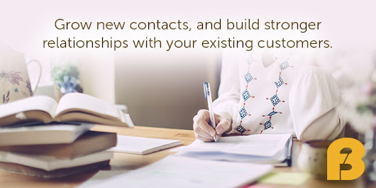 Grow new contacts, and build stronger relationships with your existing customers.