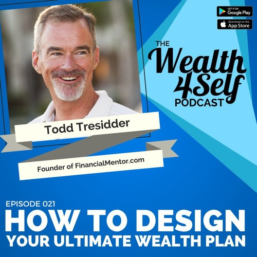 W4S 021 | Designing Your Ultimate Wealth Plan with Todd Tresidder by The Wealth4Self Podcast