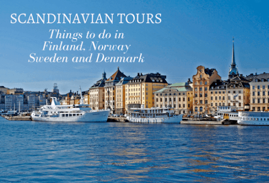 Scandinavian tours to enjoy in Finland, Sweden, Norway and Denmark