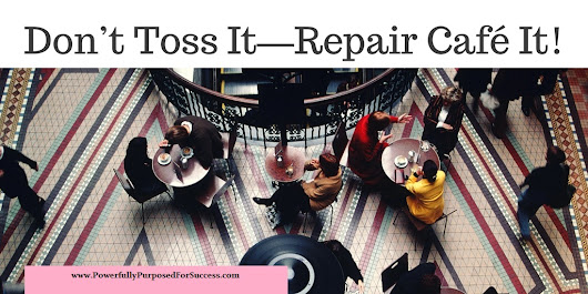 Start A Local Repair Café  | Powerfully Purposed for Success