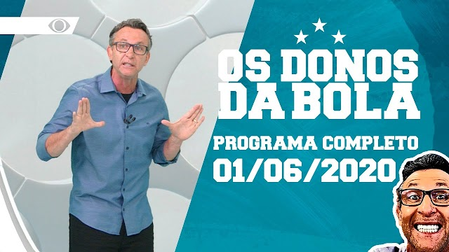 OS DONOS DA BOLA - 01/06/2020- PROGRAMA COMPLETO