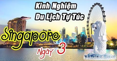 Kinh Nghiệm Du Lịch Ăn Uống Singapore Phần 1 (Ngày 3)