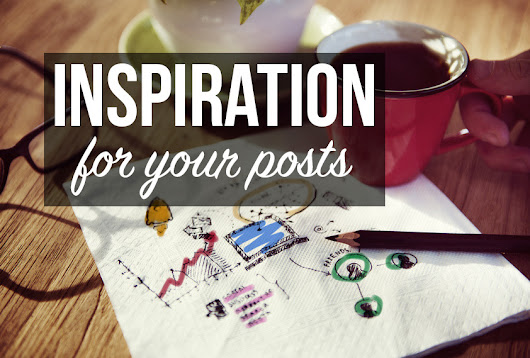 Inspiration for Your Posts