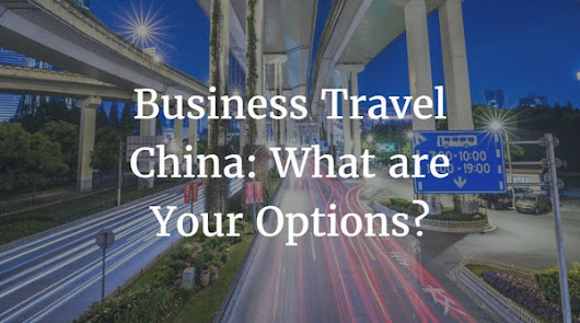 Business Travel China: What are Your Options?