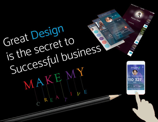 Great Design is the secret to Successful business - make my creative