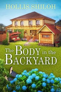 The Body in the Backyard by Hollis Shiloh