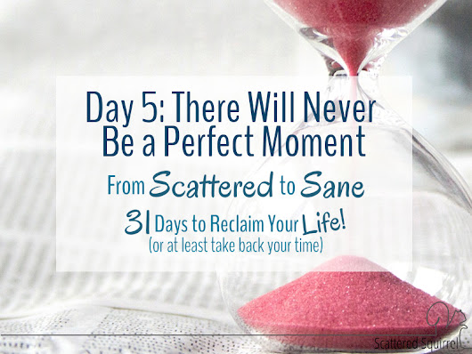 There Will Never be a Perfect Moment - Start Where You Are!