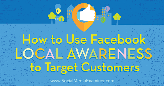 How to Use Facebook Local Awareness Ads to Target Customers : Social Media Examiner