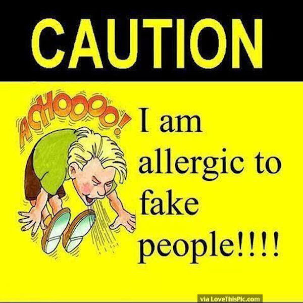 Caution I Am Allergic To Fake People Pictures Photos And Images
