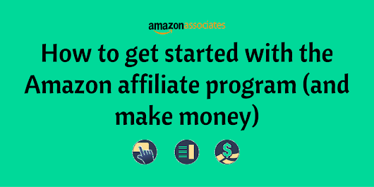 How to get started with the Amazon affiliate program (and make money)