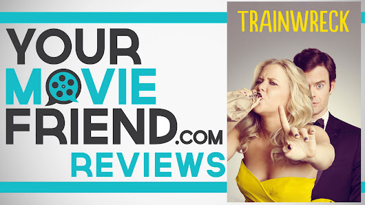 Your Movie Friend|Trainwreck (Movie Review)