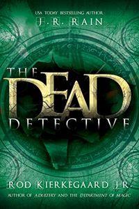 The Dead Detective by J. R. Rain and Rod Kierkegaard, Jr.