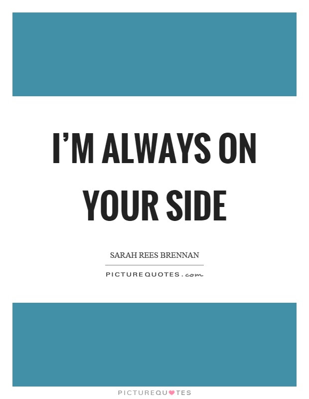 Your Side Quotes Your Side Sayings Your Side Picture Quotes