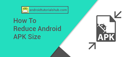 How To Reduce Android APK Size - Android Tutorials Hub