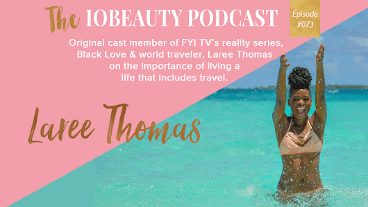 IOB 073: World Traveler Laree Thomas On The Benefits Of Living A Life That Includes Travel