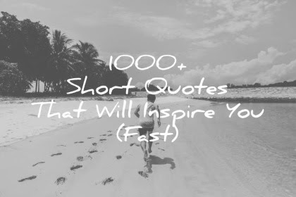 1000 Short Quotes That Will Inspire You Fast