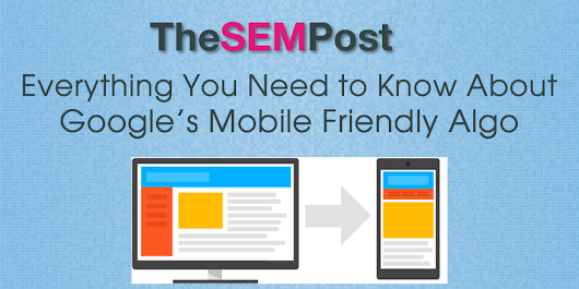 Google's Mobile Friendly Algo: Everything You Need to Know - The SEM Post