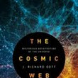 Review: The Cosmic Web: Mysterious Architecture of the Universe by J. Richard Gott