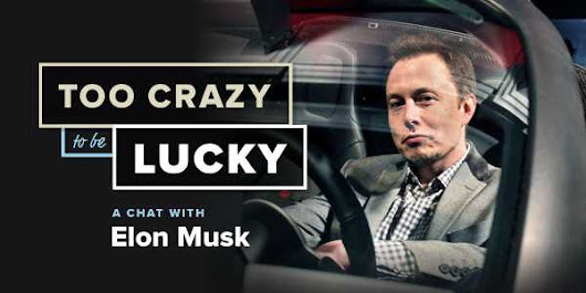 Too Crazy to be Lucky: A Chat With Elon Musk, CEO of SpaceX and Tesla