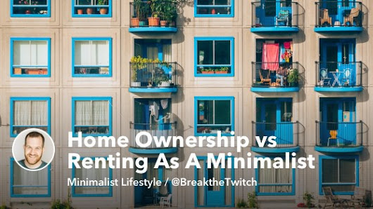 Home Ownership vs Renting As A Minimalist Lifestyle Decision [Video] | MintLife Blog