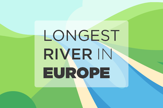 What Is the Longest River in Europe? | The 7 Continents of the World