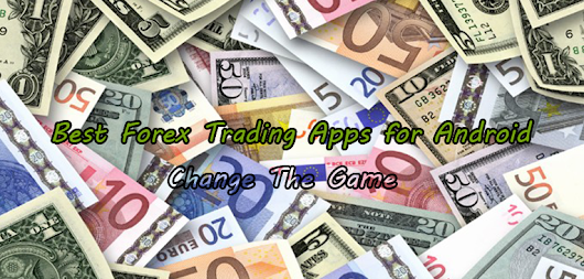 Best Forex Trading Apps for Android – Become More Smarter in Trading! | Android Booth