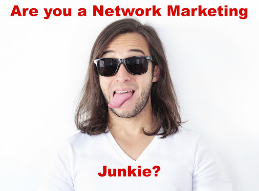 Are you a Network Marketing Junkie?