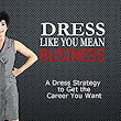 Dress Like You Mean Business: A Dress Strategy to Get the Career You Want - Kindle edition by Marilynn Barber. Arts & Photography Kindle eBooks @ Amazon.com.