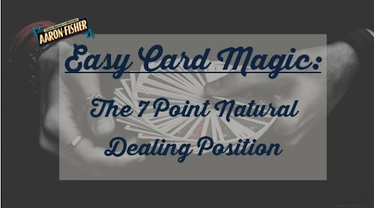 Easy Card Magic: The 7 Point Natural Dealing Position