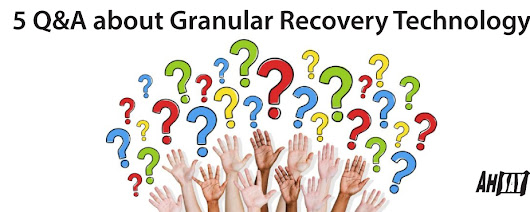 5 Q&A about Granular Recovery Technology – Ahsay's Blog