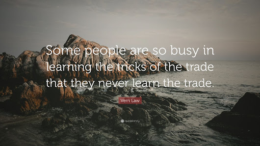 "Vern Law Quote: ""Some people are so busy in learning the tricks of the trade that they never learn the trade."""