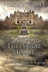 The Ghosts of Tullybrae House by Veronica Bale