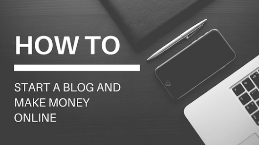 How To Start A Blog And Make Money Blogging
