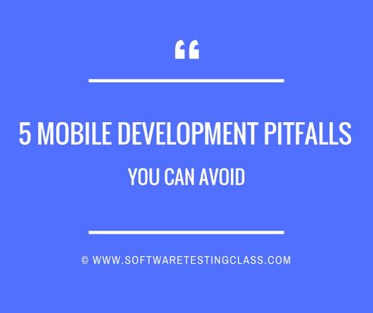 5 Mobile Development Pitfalls You Can Avoid - Software Testing Class