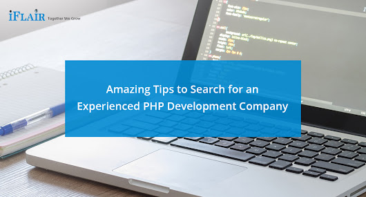 Amazing Tips to Search for an Experienced PHP Development Company – iFlair | iFlair Web Tech