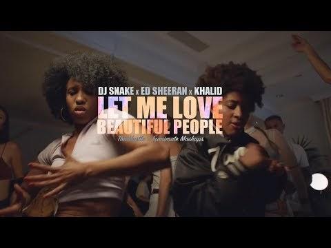 DJ Snake x Ed Sheeran x Khalid - Let Me Love Beautiful People