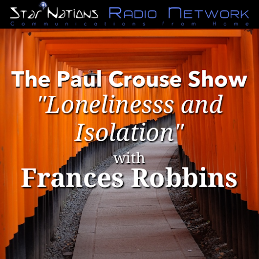 "Paul Crouse Show #41 - ""Loneliness and Isolation"" with Frances Robbins"