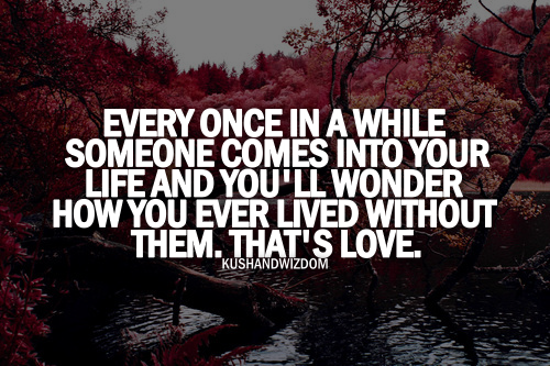 Every Once In A While Someone Comes Into Your Life And Youll Wonder