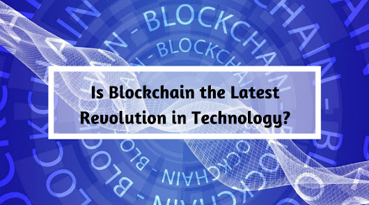Is Blockchain the Latest Revolution in Technology?