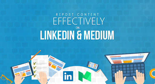Repost Content Effectively on LinkedIn and Medium to Get More Views