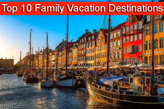 Top 10 Family Vacation Destinations in the World | TravelDest