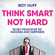 Amazon.com: Think Smart Not Hard: 52 Key Principles To Success and Happiness eBook: Roy Huff: Kindle Store