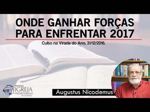 Como Ganhar Forças para Enfrentar 2017 - Rev. Augustus Nicodemus
