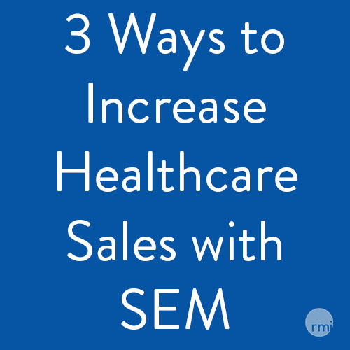 3 Ways to Increase Healthcare Sales with Search Engine Marketing