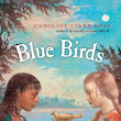 Blue Birds, by Caroline Starr Rose, for MMGM + announcing next week's giveaway!