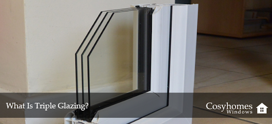 What Is Triple Glazing? | Cosyhomes Windows
